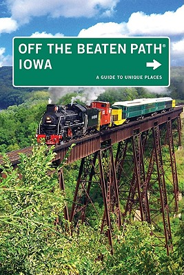 Off the Beaten Path Iowa By Erickson, Lori/ Stuhr, Tracy